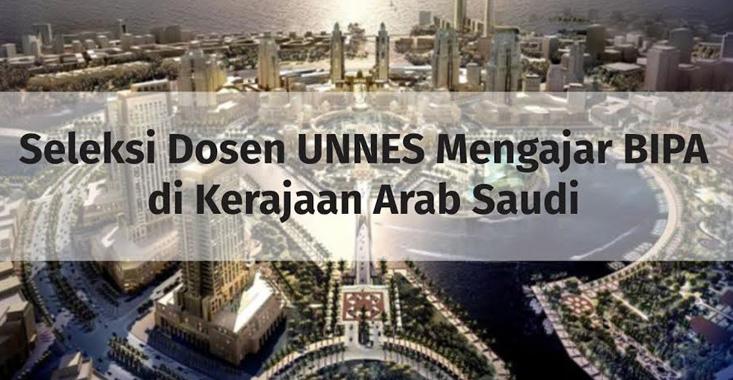 Terbatas,  Seleksi Dosen UNNES Mengajar BIPA di Kerajaan Arab Saudi